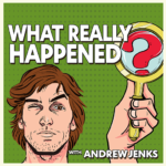 What Really Happened? with Andrew Jenks
