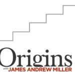 Origins with James Andrew Miller